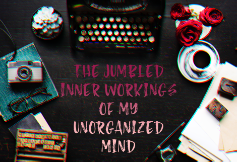 my unorganized mind